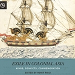 "New Book- ""Exile in Colonial Asia: Kings, Convicts, Commemoration"". Editor: Prof. Ronit Ricci"